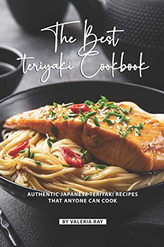 The Best Teriyaki Cookbook: Authentic Japanese Teriyaki Recipes That Anyone Can Cook von Independently published