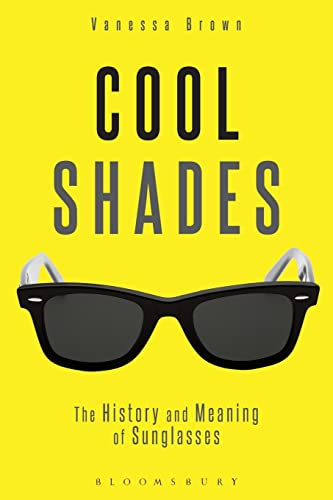Cool Shades: The History and Meaning of Sunglasses von Bloomsbury Academic