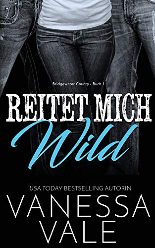 Reitet Mich Wild (Bridgewater County, Band 1) von Bridger Media
