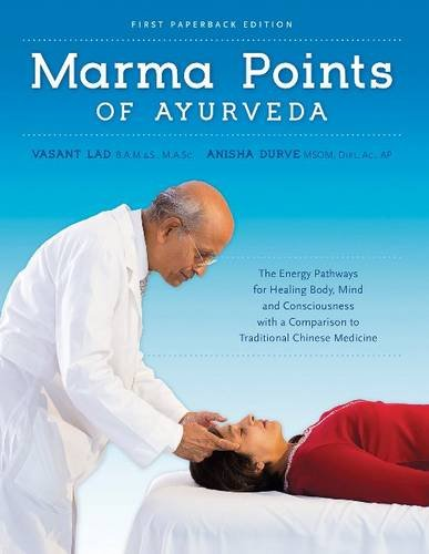 Marma Points of Ayurveda: The Energy Pathways for Healing Body, Mind & Consciousness with a Comparison to Traditional Chinese Medicine von Ayurvedic Press