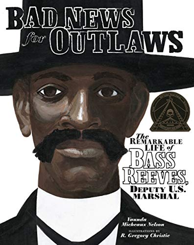 Bad News for Outlaws: The Remarkable Life of Bass Reeves, Deputy U.S. Marshal (Nelson, Vaunda Micheaux)