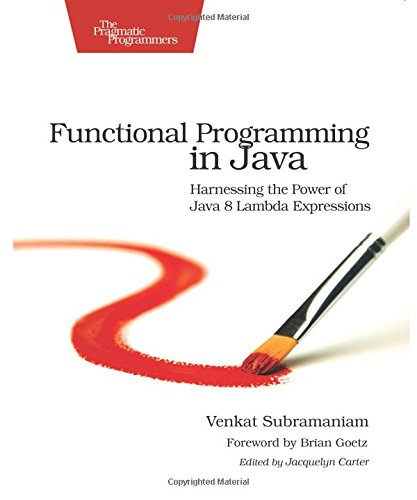 Functional Programming in Java: Harnessing the Power of Java 8 Lambda Expressions von O'Reilly UK Ltd.