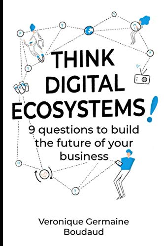 Think Digital Ecosystems!: 9 Questions To Build The Future Of Your Business von Independently published