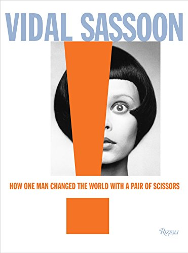 Vidal Sassoon: How One Man Changed the World with a Pair of Scissors von Rizzoli