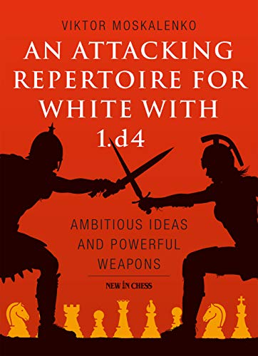 An Attacking Repertoire for White with 1.d4: Ambitious Ideas and Powerful Weapons von New In Chess