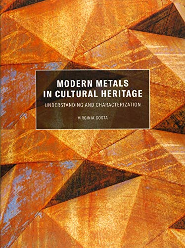 Modern Metals in Cultural Heritage - Understanding  and Characterization: Understanding and Characterization von Getty Trust Publications