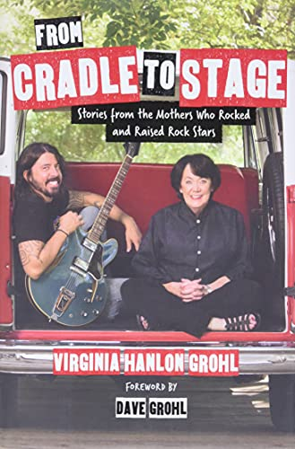From Cradle to Stage: Stories from the Mothers Who Rocked and Raised Rock Stars von Seal Press