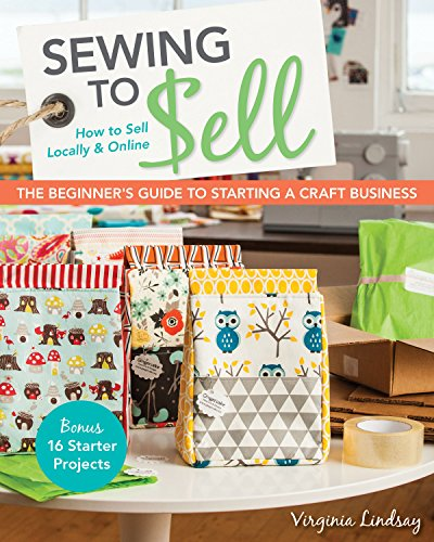 Sewing to Sell: The Beginner's Guide to Starting a Craft Business von C&T Publishing
