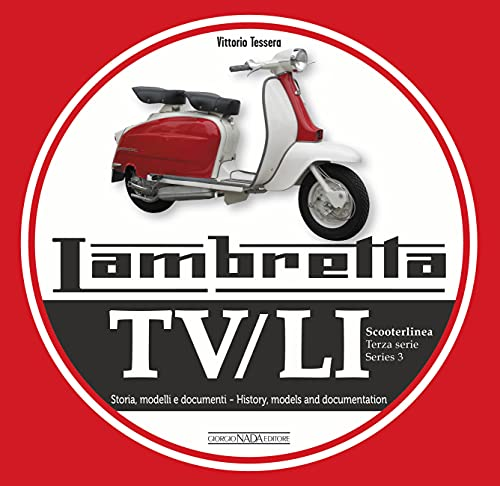 Lambretta Tv/Li Scooterlinea: Terza Serie Storia, Modelli E Ducumenti / Series 3 History, Models and Documentation