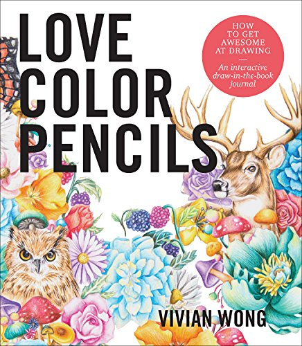 Love Colored Pencils: How to Get Awesome at Drawing: An Interactive Draw-in-the-Book Journal von Quarry Books