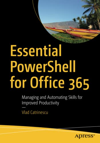 Essential PowerShell for Office 365: Managing and Automating Skills for Improved Productivity von Apress
