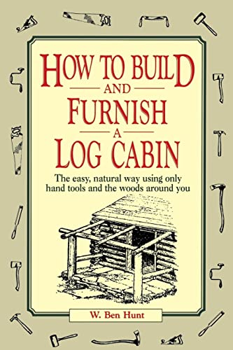 How to Build and Furnish a Log Cabin: The Easy, Natural Way using Only Hand Tools and the Woods Around You von Wiley