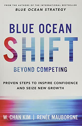 Blue Ocean Shift: Beyond Competing - Proven Steps to Inspire Confidence and Seize New Growth von Hachette Books