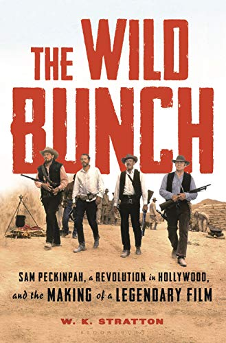 The Wild Bunch: Sam Peckinpah, a Revolution in Hollywood, and the Making of a Legendary Film von Bloomsbury Publishing