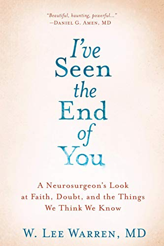 I've Seen the End of You: A Neurosurgeon's Look at Faith, Doubt, and the Things We Think We Know von WaterBrook