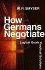 How Germans Negotiate: Balkan Media in War and Peace: Logical Goals, Practical Solutions (Cross-Cultural Negotiation Books)