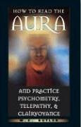 How to Read the Aura and Practice Psychometry, Telepathy, and Clairvoyance von Destiny Books