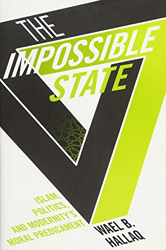 The Impossible State - Islam, Politics, and Modernity′s Moral Predicament von Columbia University Press