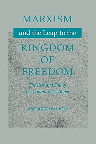 Marxism and the Leap to the Kingdom of Freedom: The Rise and Fall of the Communist Utopia von Stanford University Press