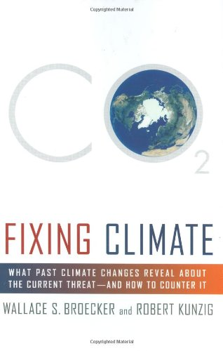 Fixing Climate: What Past Climate Changes Reveal about the Current Threat--And How to Counter It von Simon & Schuster