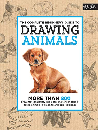 The Complete Beginner's Guide to Drawing Animals: More than 200 drawing techniques, tips & lessons for rendering lifelike animals in graphite and colored pencil (Complete Book) von Walter Foster Publishing