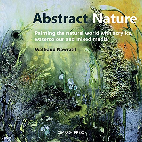Abstract Nature: Expressing the natural world with acrylics, watercolour and mixed media von Search Press