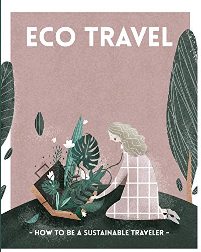 ECO TRAVEL. How to be a sustainable traveler.: Plastic free. Zero Waste. Eco tourist. Recycling. Sustainability. Slow travel. von Independently published