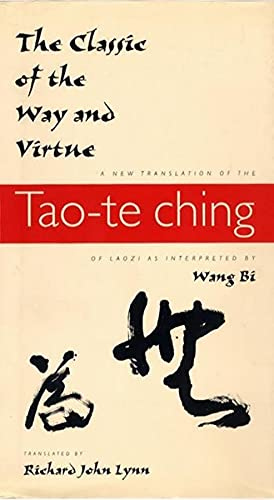 "Lynn, R: Classic of the Way and Virtue - A New Translation o: A New Translation of the ""Tao-te Ching"" of Laozi as Interpreted by Wang Bi (Translations from the Asian Classics)"