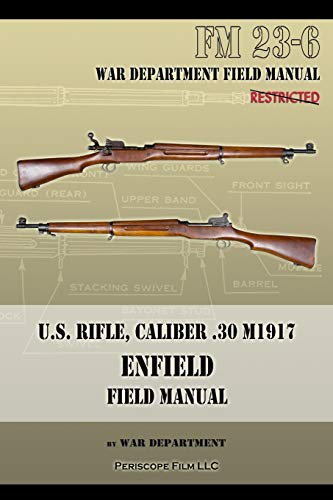 U.S. Rifle, Caliber .30 M1917 Enfield: FM 23-6 von Periscope Film LLC