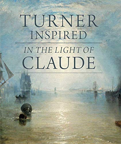 Warrell, I: Turner Inspired - In the Light of Claude (National Gallery London Publications)