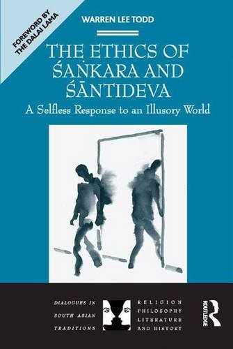 The Ethics of Sa?kara and Santideva: A Selfless Response to an Illusory World (Dialogues in South Asian Traditions: Religion, Philosophy, Literature and History) von Brand: Ashgate Publishing Company