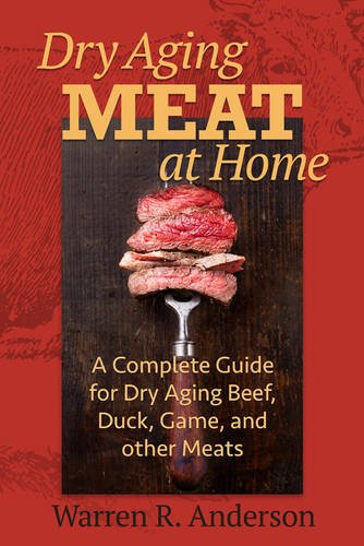 Dry Aging Meat at Home: A Complete Guide for Dry Aging Beef, Duck, Game, and Other Meat von BURFORD BOOKS INC