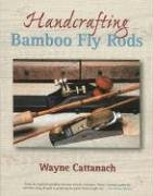 Handcrafting Bamboo Fly Rods von Lyons Press