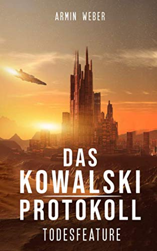 Das Kowalski-Protokoll: Todesfeature: Science Fiction von Independently published
