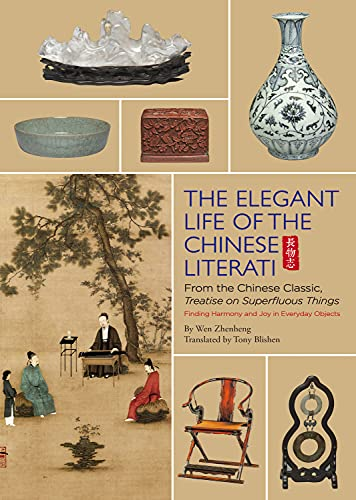 The Elegant Life of The Chinese Literati: From the Chinese Classic, 'Treatise on Superfluous Things', Finding Harmony and Joy in Everyday Objects von Shanghai Press