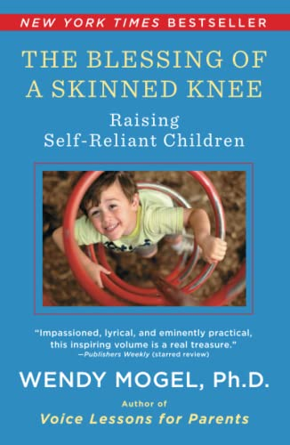 The Blessing Of A Skinned Knee: Using Timeless Teachings to Raise Self-Reliant Children von Scribner