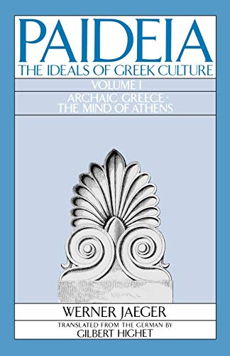 Paideia: The Ideals of Greek Culture Volume I: Archaic Greece: The Mind of Athens