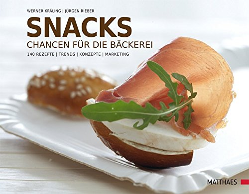 Snacks: Chancen für die Bäckerei. 140 Rezepte - Trends - Konzepte - Marketing