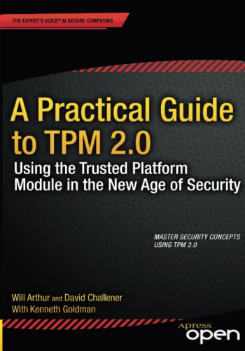 A Practical Guide to TPM 2.0: Using the Trusted Platform Module in the New Age of Security von Apress
