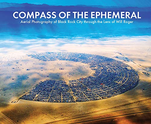 Compass of the Ephemeral: Aerial Photography of Black Rock City Through the Lens of Will Roger von SMALLWORKS PR
