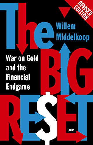 The Big Reset Revised Edition: War on Gold and the Financial Endgame von Amsterdam University Press