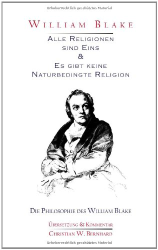 William Blake - Alle Religionen sind Eins & Es gibt keine Naturbedingte Religion: Die Philosophie des William Blake von Books on Demand