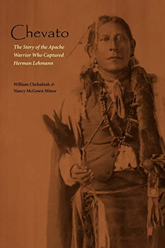 Chevato: The Story of the Apache Warrior Who Captured Herman Lehmann (American Indian Lives) von University of Nebraska Press
