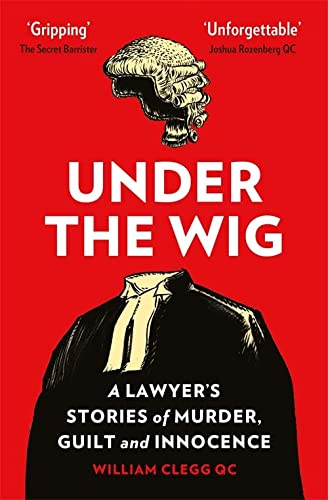 Under the Wig: A Lawyer's Stories of Murder, Guilt and Innocence von Quercus Publishing