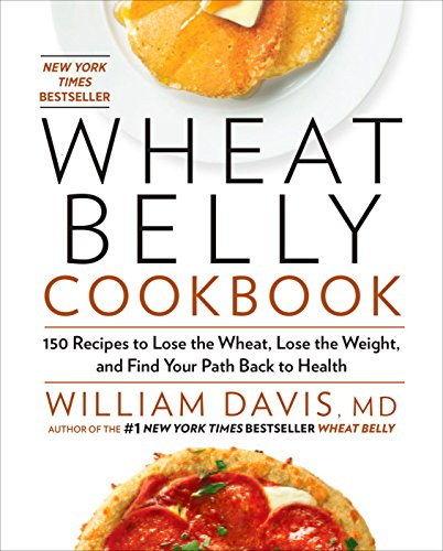 Wheat Belly Cookbook: 150 Recipes to Help You Lose the Wheat, Lose the Weight, and Find Your Path Back to Health von Rodale Books