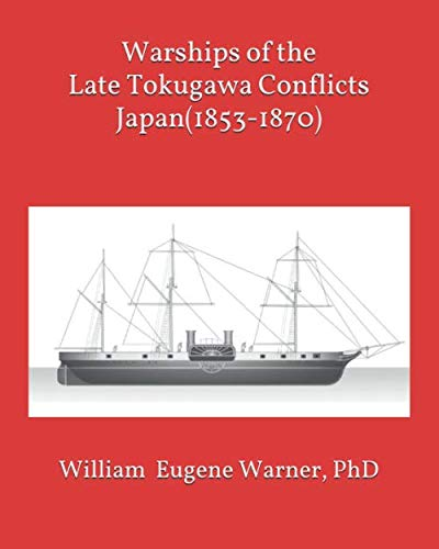 Warships of the Late Tokugawa Conflicts: Japan (1853-1870)