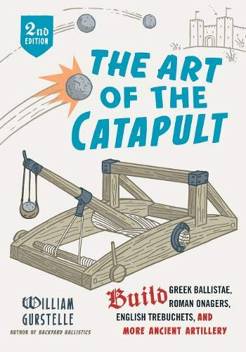 The Art of the Catapult: Build Greek Ballistae, Roman Onagers, English Trebuchets, and More Ancient Artillery von CHICAGO REVIEW PR