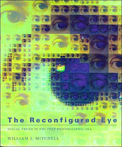 The Reconfigured Eye - Visual Truth in the Post Photographic Era (Mit Press) von MIT Press