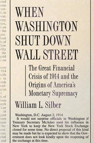 When Washington Shut Down Wall Street: The Great Financial Crisis of 1914 and the Origins of America's Monetary Supremacy von University Press Group