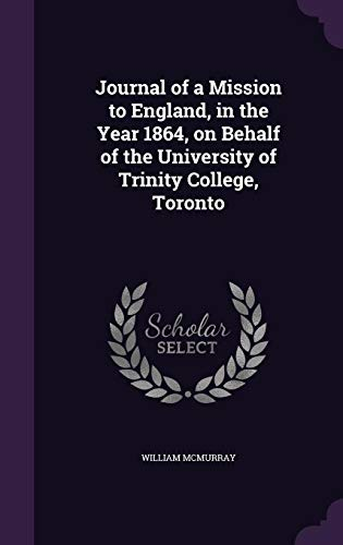 Journal of a Mission to England, in the Year 1864, on Behalf of the University of Trinity College, Toronto von Palala Press